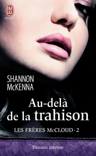 Shannon McKenna - Les frères McCloud Tome 2 : Au-delà de la trahison.