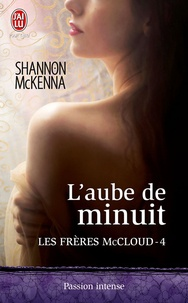 Shannon McKenna - Les frères McCloud Tome 4 : L'aube de minuit.