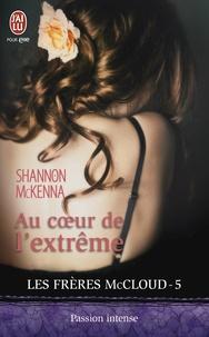 Shannon McKenna - Les frères McCloud Tome 5 : Au coeur de l'extrême.