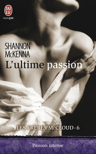 Shannon McKenna - Les frères McCloud Tome 6 : L'ultime passion.