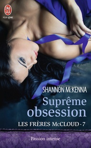 Shannon McKenna - Les frères McCloud Tome 7 : Suprême obsession.