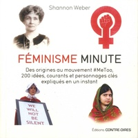 Shannon Weber - Féminisme minute - Des origines au mouvement #MeToo, 200 idées, courants et personnages clés expliqués en un instant.