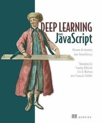 Shanqing Cai et Stanley Bileschi - Deep learning avec JavaScript - Réseaux de neurones dans TensorFlow.js.
