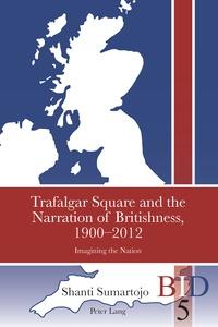 Shanti Sumartojo - Trafalgar Square and the Narration of Britishness, 1900-2012 - Imagining the Nation.