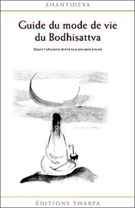 Shantideva - Guide du mode de vie du Bodhisattva - Quand l'altruisme donne tout son sens à la vie.