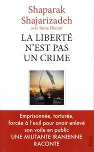 Shaparak Shajarizadeh et Rima Elkouri - La liberté n'est pas un crime.