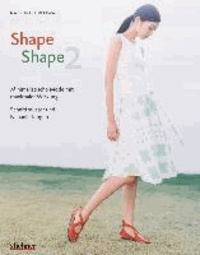 Shape Shape 2 - Minimalistische Mode mit maximaler Wirkung - Schnittmuster und Nähanleitungen - Minimalistische Mode mit maximaler Wirkung - Schnittmuster und Nähanleitungen.