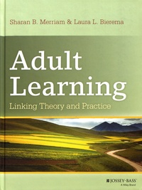 Sharan B. Merriam et Laura L. Bierema - Adult Learning: Linking Theory and Practice.
