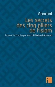 Sharani Abd al-Wahhab - Les secrets des cinq piliers de l'islam.