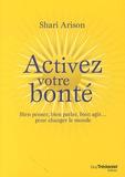 Shari Arison - Activez votre bonté - Bien pensé, bien parler, bien agir... pour changer le monde.