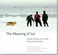 Shari Fox Gearheard et Lene Kielsen Holm - The Meaning of Ice - People and Sea Ice in Three Arctic Communities.