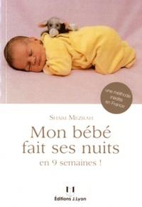 Shari Mezrah - Mon bébé fait ses nuits - Grâce à ce manuel, votre nourrisson fera ses nuits en seulement 9 semaines. Non ce n'est pas une plaisanterie !.