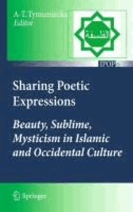 Anna-Teresa Tymieniecka - Sharing Poetic Expressions - Beauty, Sublime, Mysticism in Islamic and Occidental Culture.