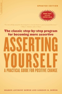 Sharon Anthony Bower et Gordon h. Bower - Asserting Yourself-Updated Edition - A Practical Guide For Positive Change.