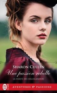 Sharon Cullen - La fierté des Highlanders Tome 2 : Une passion rebelle.