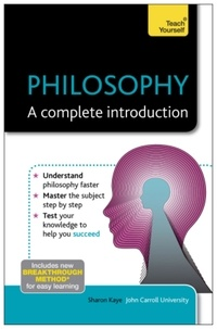 Sharon Kaye - Philosophy: A Complete Introduction: Teach Yourself.