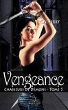 Sharon Kena - Chasseurs de démons Tome 5 : Vengeance.