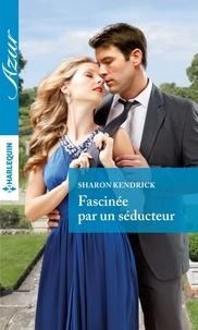 Sharon Kendrick - Fascinée par un séducteur.