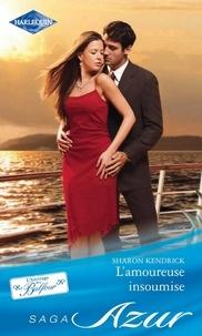 Sharon Kendrick - L'amoureuse insoumise.