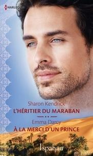 Sharon Kendrick et Emma Darcy - L'héritier du Maraban - A la merci d'un prince.