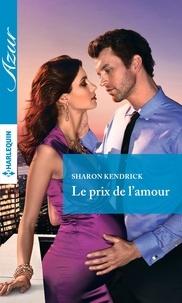 Sharon Kendrick - Le prix de l'amour.