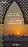 Sharon Kendrick et Melissa James - Le roi du désert - Mariage surprise pour le cheikh.