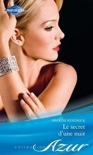 Sharon Kendrick - Le secret d'une nuit.