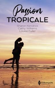 Sharon Kendrick et Cathy Williams - Passion tropicale - À lui pour un mois - Liaison aux Caraïbes - Tentation sur une île.