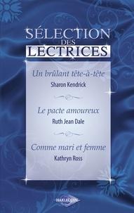 Sharon Kendrick et Ruth Jean Dale - Un brûlant tête-à-tête - Le pacte amoureux - Comme mari et femme (Harlequin).