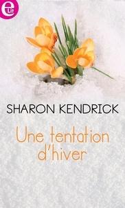 Sharon Kendrick - Une tentation d'hiver.