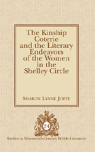 Sharon lynne Joffe - The Kinship Coterie and the Literary Endeavors of the Women in the Shelley Circle.