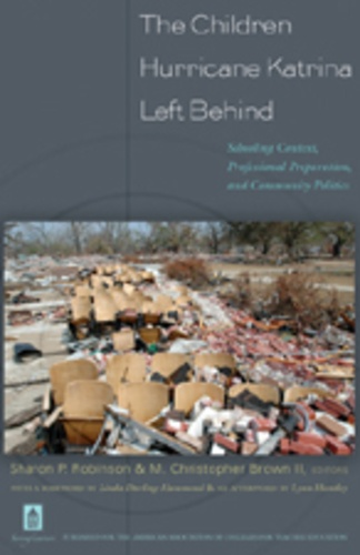 Sharon p. Robinson et Christopher m. Brown ii - The Children Hurricane Katrina Left Behind - Schooling Context, Professional Preparation, and Community Politics.