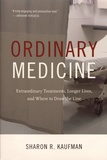 Sharon R. Kaufman - Ordinary Medicine - Extraordinary Treatments, Longer Lives, and Where to Draw the Line.