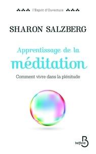 Sharon Salzberg - Apprentissage de la méditation - Comment vivre dans la plénitude.