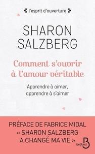 Sharon Salzberg - Comment s'ouvrir à l'amour véritable - Apprendre à aimer, apprendre à s'aimer.