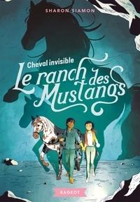 Sharon Siamon - Le ranch des mustangs Tome 6 : Cheval invisible.