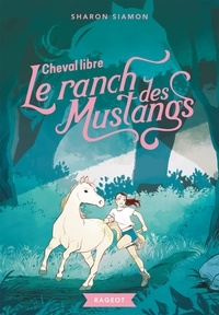 Sharon Siamon - Le ranch des mustangs Tome 7 : Cheval libre.