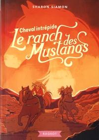 Sharon Siamon - Le ranch des mustangs Tome 9 : Cheval intrépide.