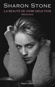 Sharon Stone - La beauté de vivre deux fois - Mémoires.