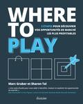 Sharon Tal et Marc Gruber - Where to play - 3 étapes pour découvrir vos opportunités de marché les plus profitables.
