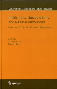Shashi Kant et R. Albert Berry - Institutions, Sustainability, and Natural Resources - Institutions for Sustainable Forest Management.