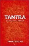 Shashi Solluna - Tantra - De la sexualité à la spiritualité.