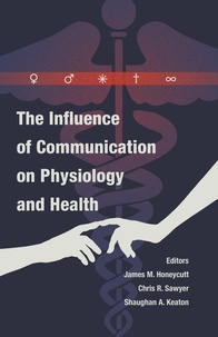 Shaughan Keaton et Chris r. Sawyer - The Influence of Communication on Physiology and Health.