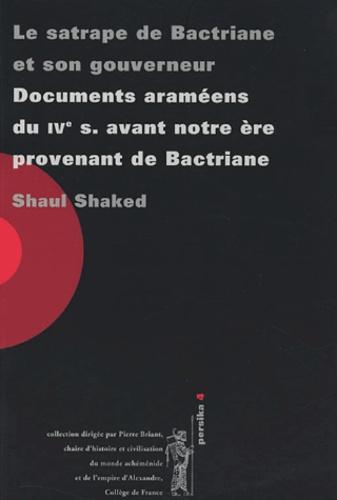 Shaul Shaked - Le satrape de Bactriane et son gouverneur - Documents araméens du IVe siècle avant notre ère provenant de Bactriane. Conférences données au Collège de France les 14 et 21 mai 2003.