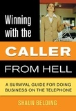 Shaun Belding et Elaine R. Kelly - Winning with the Caller from Hell - A Survival Guide for Doing Business on the Telephone.