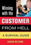 Shaun Belding et Alex Doulis - Winning with the Customer from Hell - A Survival Guide.