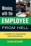 Shaun Belding et Jeff Rybak - Winning with the Employee from Hell - A Guide to Performance and Motivation.