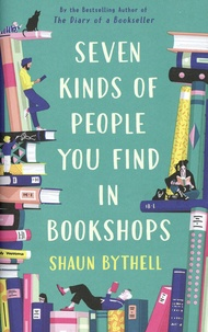 Shaun Bythell - Seven Kinds of People You Find in Bookshops.