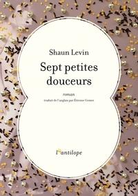 Shaun Levin - Sept petites douceurs.