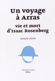 Shaun Levin - Un voyage à Arras : vie et mort d'Isaac Rosenberg.